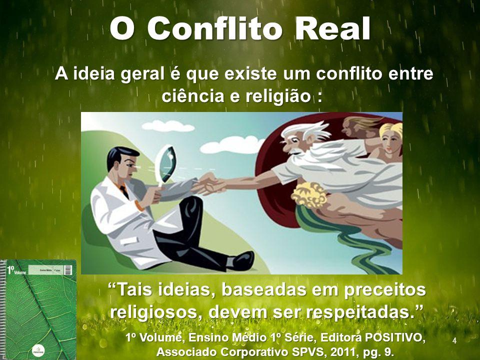 """O Conflito Real A ideia geral é que existe um conflito entre ciência e religião : A ideia geral é que existe um conflito entre ciência e religião : """"T"""