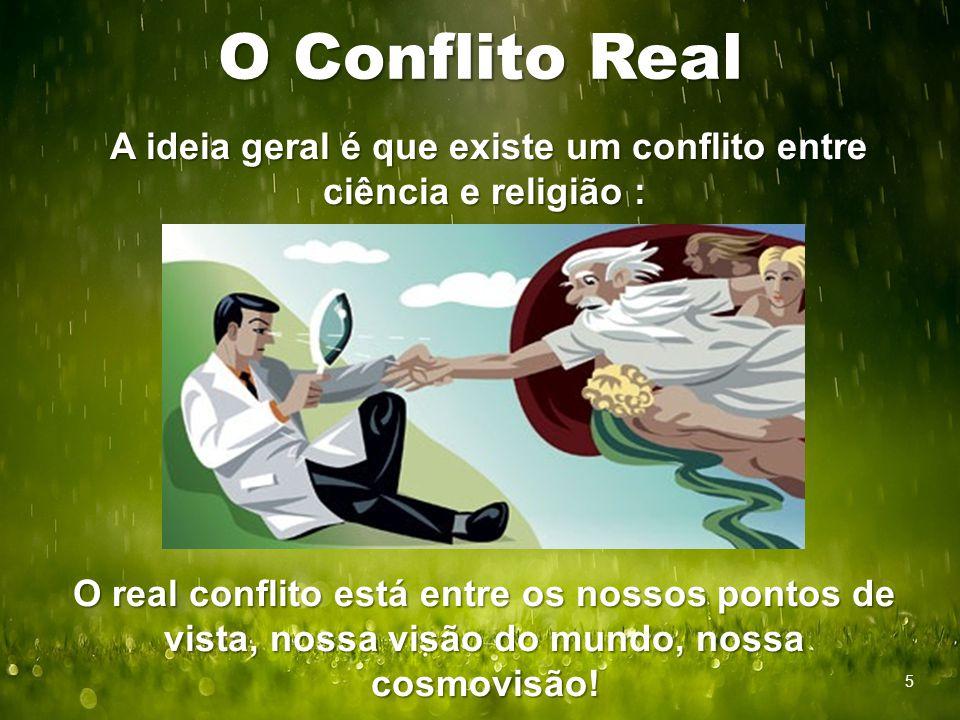 O Conflito Real A ideia geral é que existe um conflito entre ciência e religião : A ideia geral é que existe um conflito entre ciência e religião : O