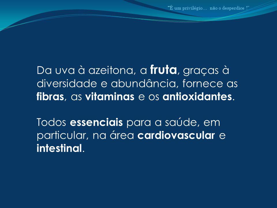 Da uva à azeitona, a fruta, graças à diversidade e abundância, fornece as fibras, as vitaminas e os antioxidantes.