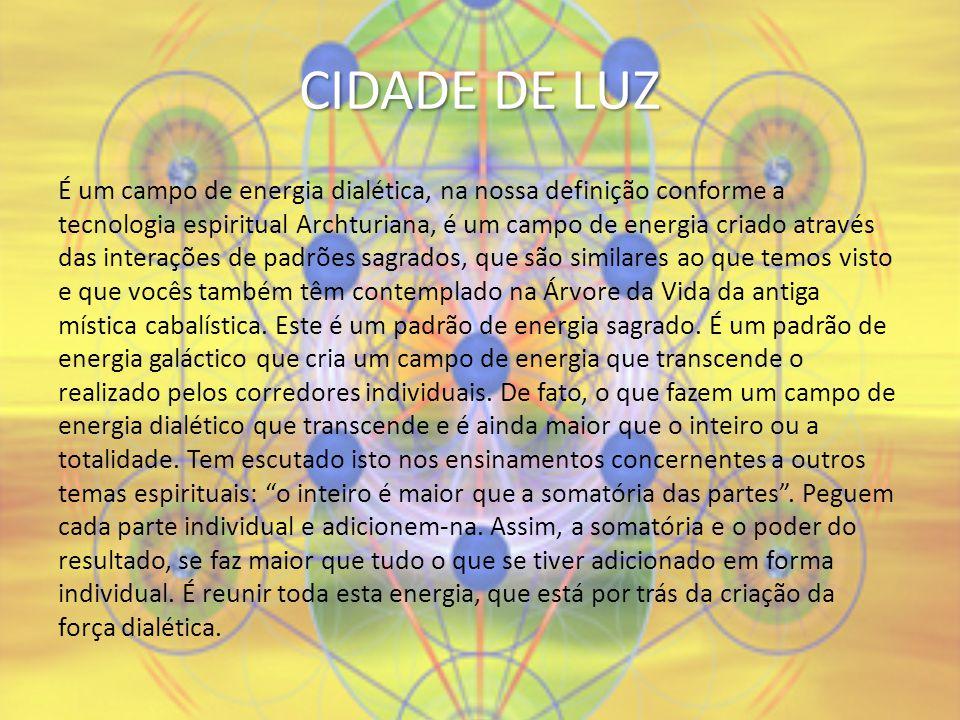 CIDADE DE LUZ É um campo de energia dialética, na nossa definição conforme a tecnologia espiritual Archturiana, é um campo de energia criado através d