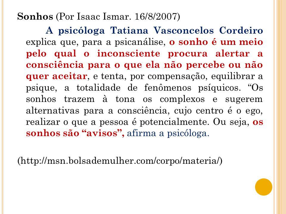 Sonhos (Por Isaac Ismar. 16/8/2007) A psicóloga Tatiana Vasconcelos Cordeiro explica que, para a psicanálise, o sonho é um meio pelo qual o inconscien