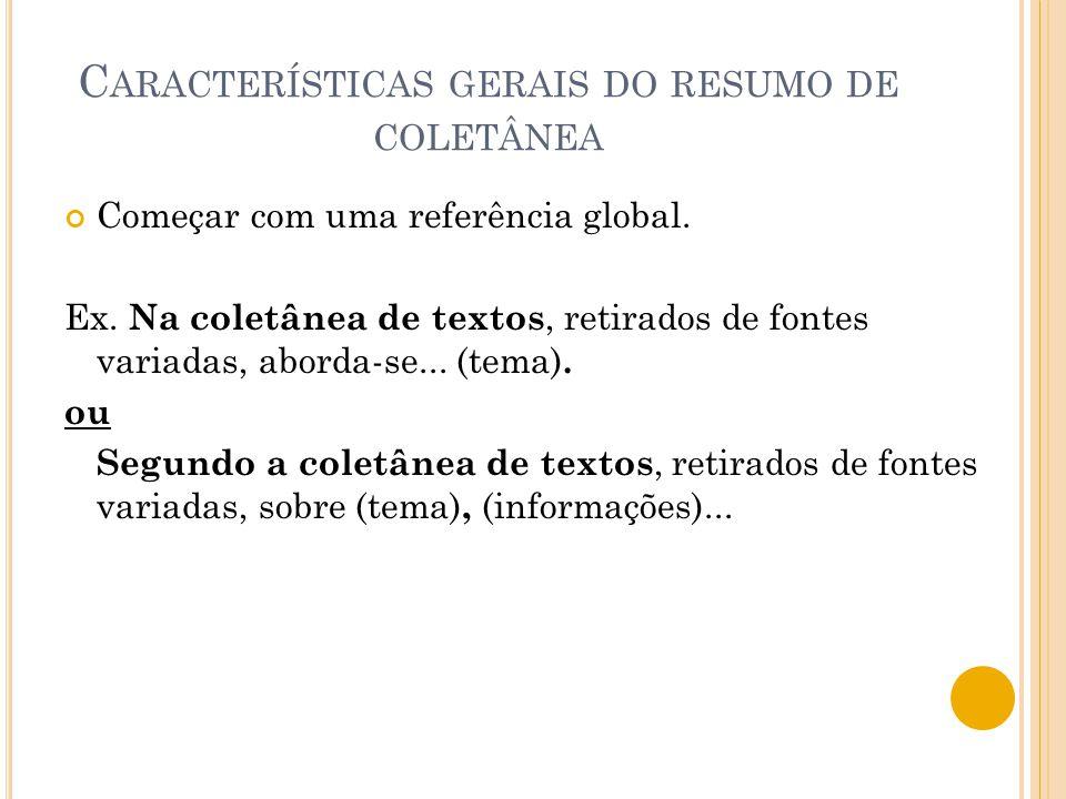 C ARACTERÍSTICAS GERAIS DO RESUMO DE COLETÂNEA Começar com uma referência global. Ex. Na coletânea de textos, retirados de fontes variadas, aborda-se.