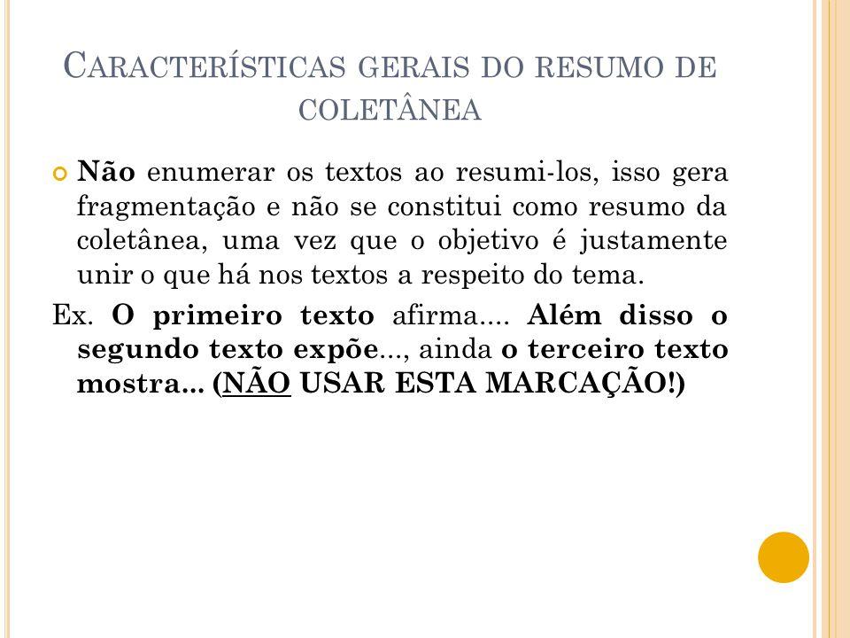 C ARACTERÍSTICAS GERAIS DO RESUMO DE COLETÂNEA Não enumerar os textos ao resumi-los, isso gera fragmentação e não se constitui como resumo da coletâne