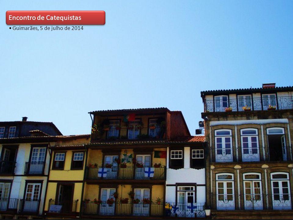Encontro de Catequistas Guimarães, 5 de julho de 2014