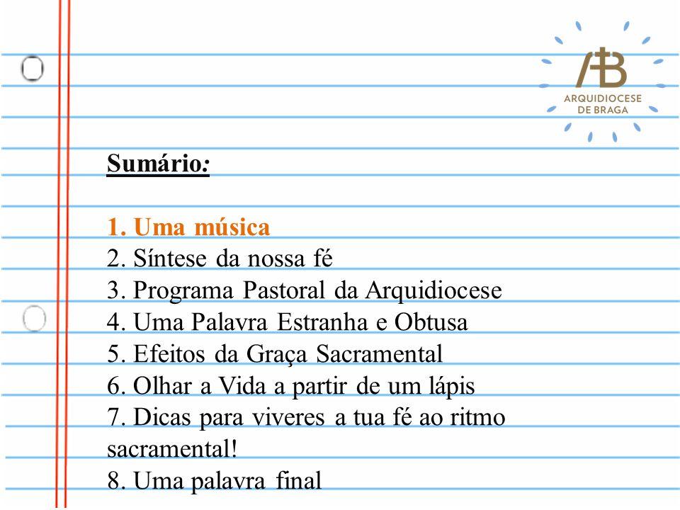 Sumário: 1. Uma música 2. Síntese da nossa fé 3. Programa Pastoral da Arquidiocese 4. Uma Palavra Estranha e Obtusa 5. Efeitos da Graça Sacramental 6.