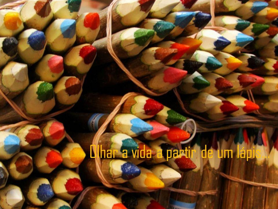 Olhar a vida a partir de um lápis…