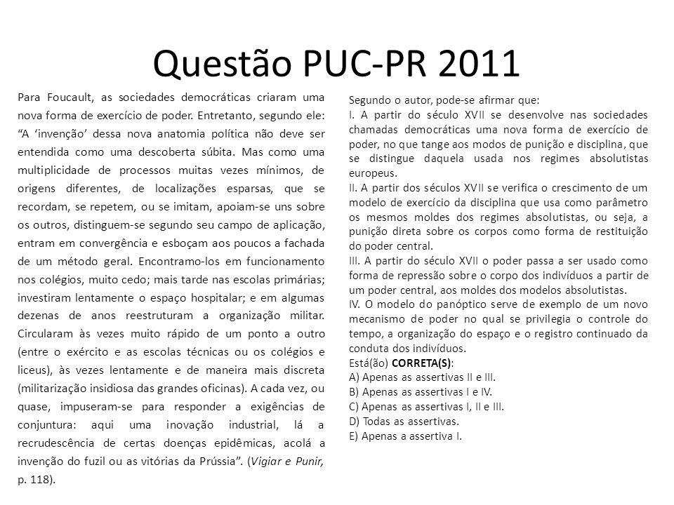 """Questão PUC-PR 2011 Para Foucault, as sociedades democráticas criaram uma nova forma de exercício de poder. Entretanto, segundo ele: """"A 'invenção' des"""
