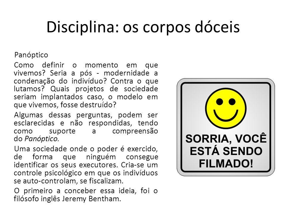 Disciplina: os corpos dóceis Panóptico Como definir o momento em que vivemos.