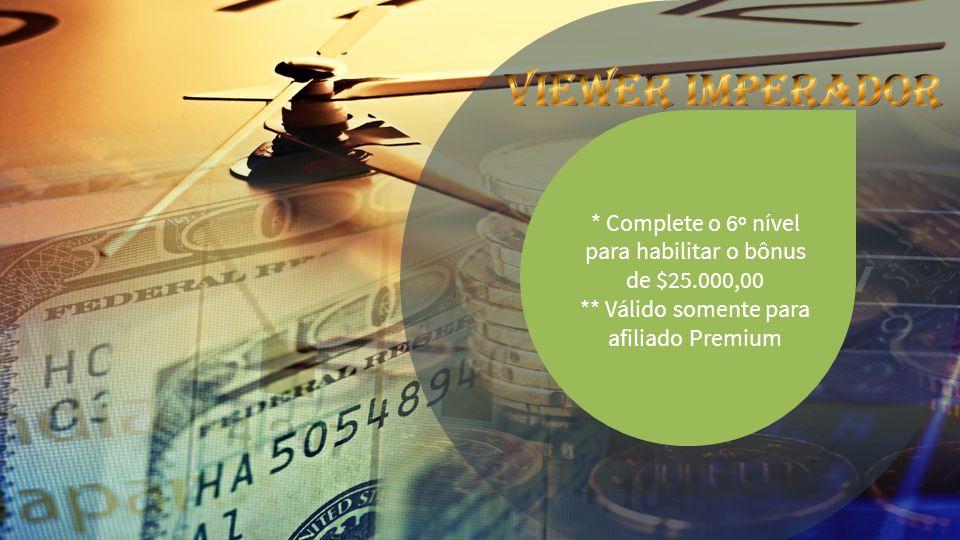* Complete o 6º nível para habilitar o bônus de $25.000,00 ** Válido somente para afiliado Premium