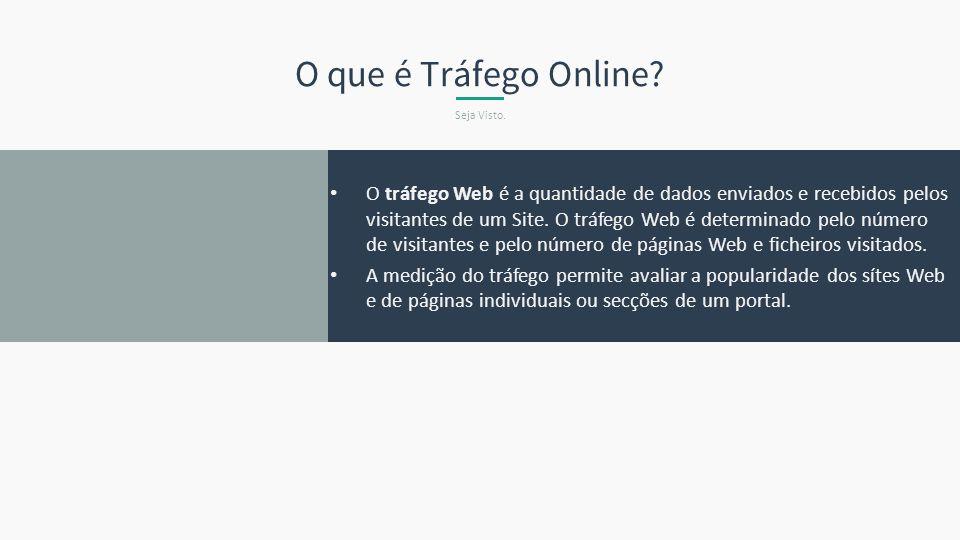 O que é Tráfego Online? Seja Visto. O tráfego Web é a quantidade de dados enviados e recebidos pelos visitantes de um Site. O tráfego Web é determinad