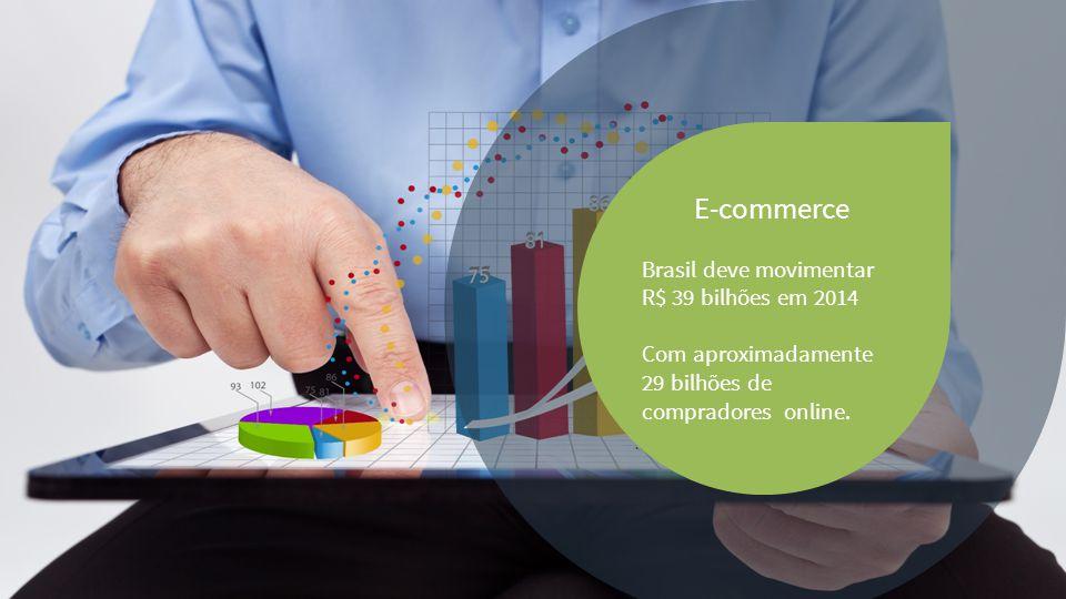 E-commerce Brasil deve movimentar R$ 39 bilhões em 2014 Com aproximadamente 29 bilhões de compradores online.