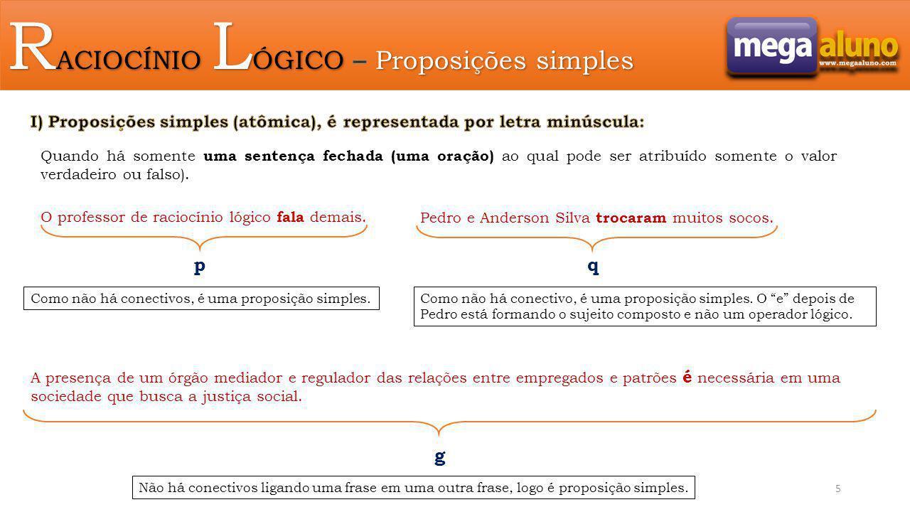 Se duas (ou mais) proposições simples vêm conectadas entre si (por operadores lógicos), formando uma só sentença, estaremos diante de uma proposição composta.