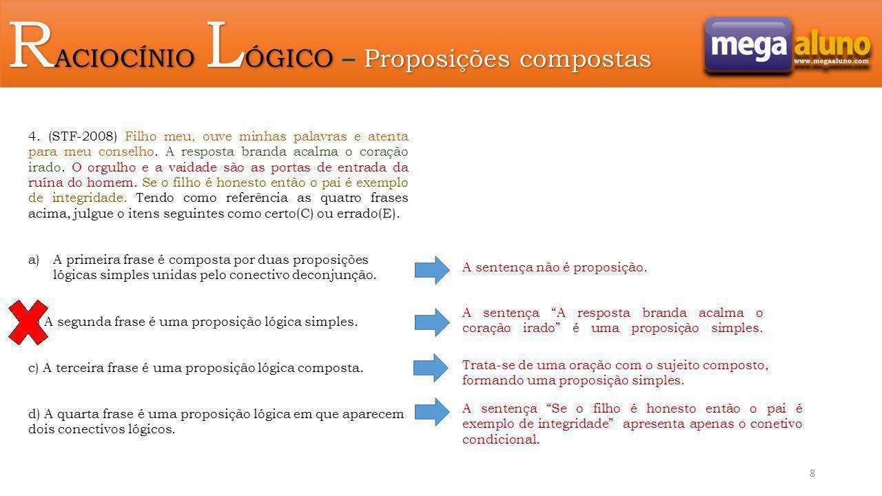 a) Princípio do terceiro excluído : uma proposição só pode ter 2 valores ( V ou F) não havendo outra alternativa.