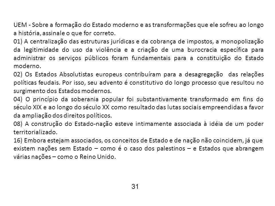 UEM - Sobre a formação do Estado moderno e as transformações que ele sofreu ao longo a história, assinale o que for correto. 01) A centralização das e