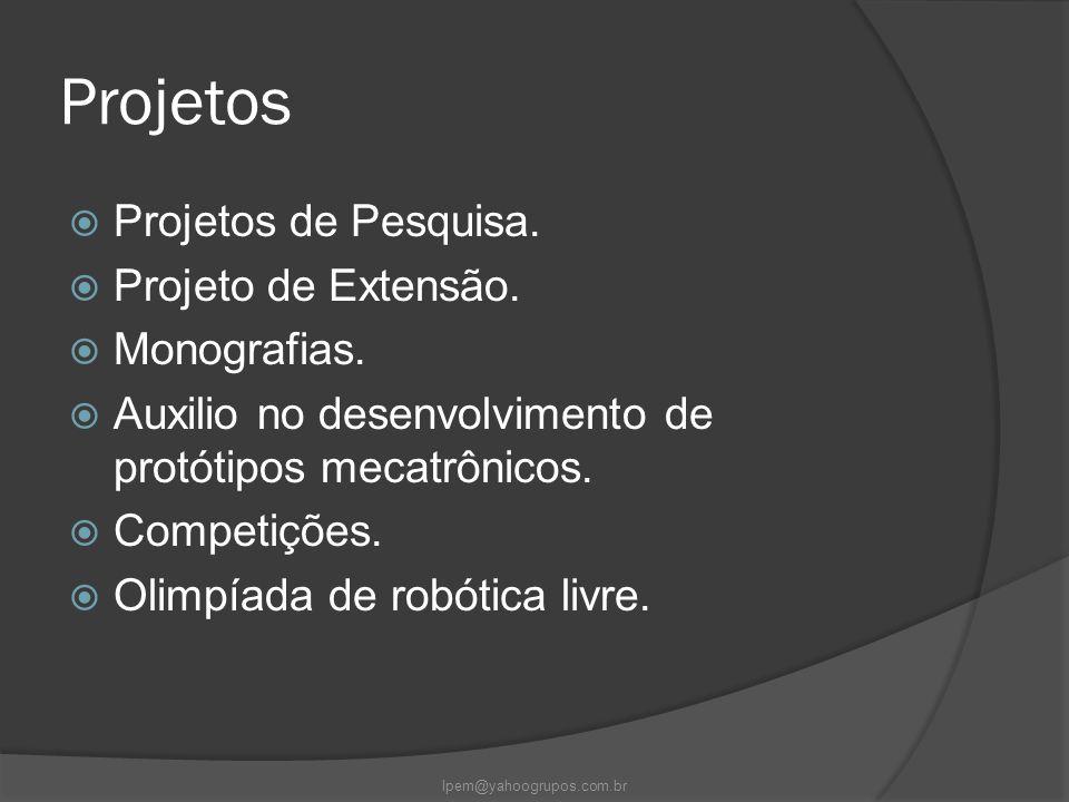 Projetos  Projetos de Pesquisa.  Projeto de Extensão.  Monografias.  Auxilio no desenvolvimento de protótipos mecatrônicos.  Competições.  Olimp