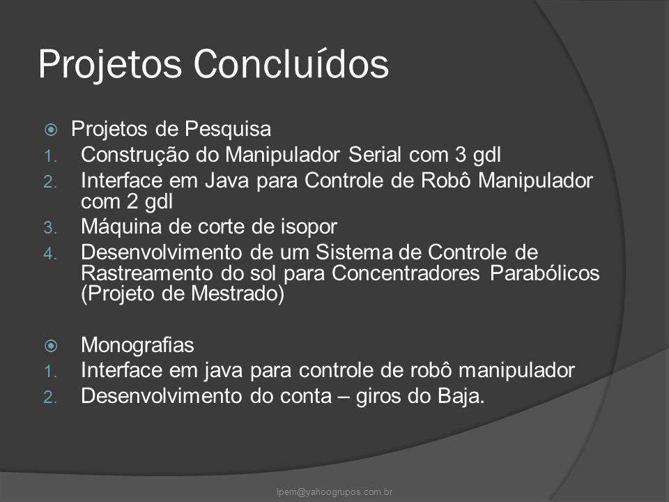 Projetos Concluídos  Projetos de Pesquisa 1. Construção do Manipulador Serial com 3 gdl 2. Interface em Java para Controle de Robô Manipulador com 2
