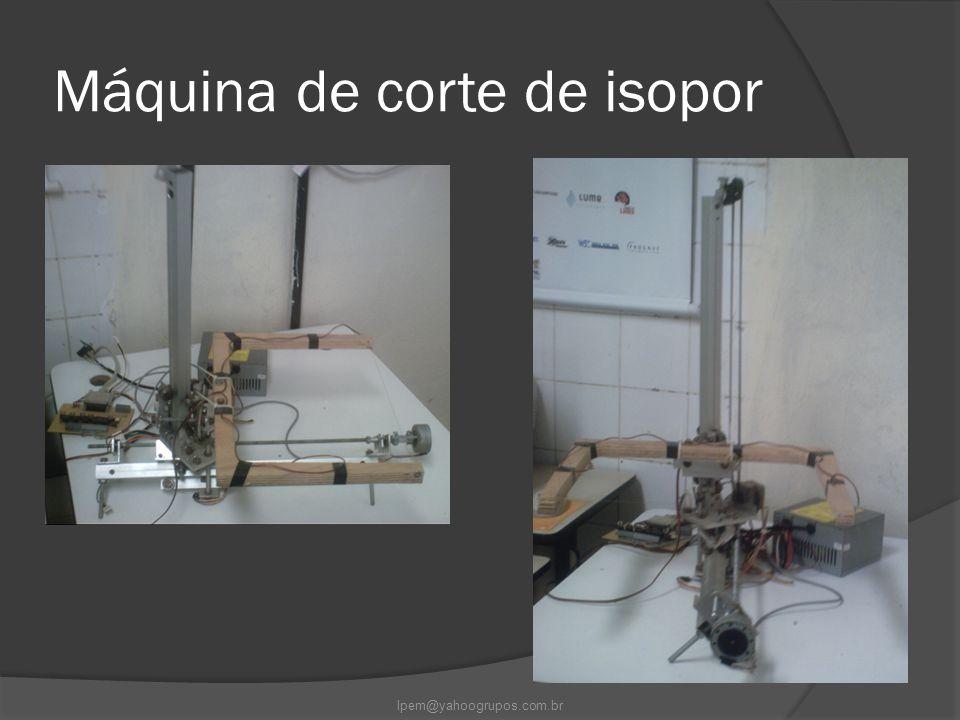 Máquina de corte de isopor lpem@yahoogrupos.com.br