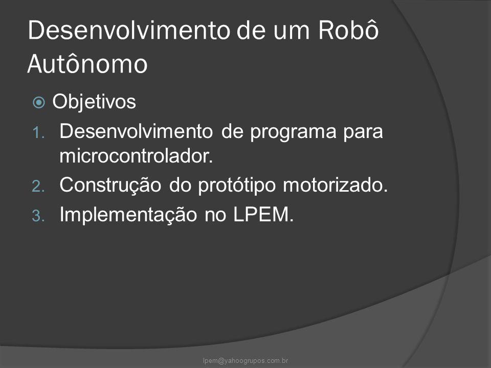 Desenvolvimento de um Robô Autônomo  Objetivos 1. Desenvolvimento de programa para microcontrolador. 2. Construção do protótipo motorizado. 3. Implem