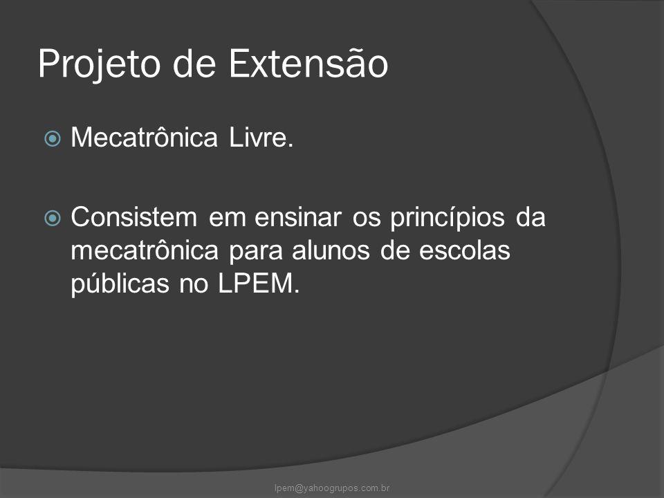 Projeto de Extensão  Mecatrônica Livre.  Consistem em ensinar os princípios da mecatrônica para alunos de escolas públicas no LPEM. lpem@yahoogrupos