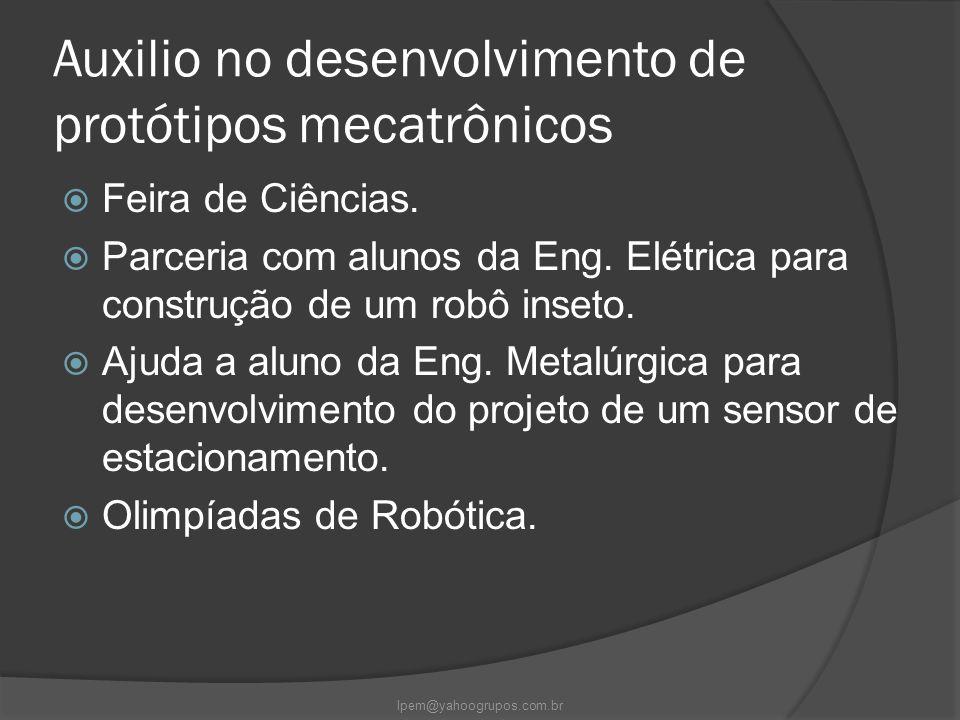 Auxilio no desenvolvimento de protótipos mecatrônicos  Feira de Ciências.  Parceria com alunos da Eng. Elétrica para construção de um robô inseto. 
