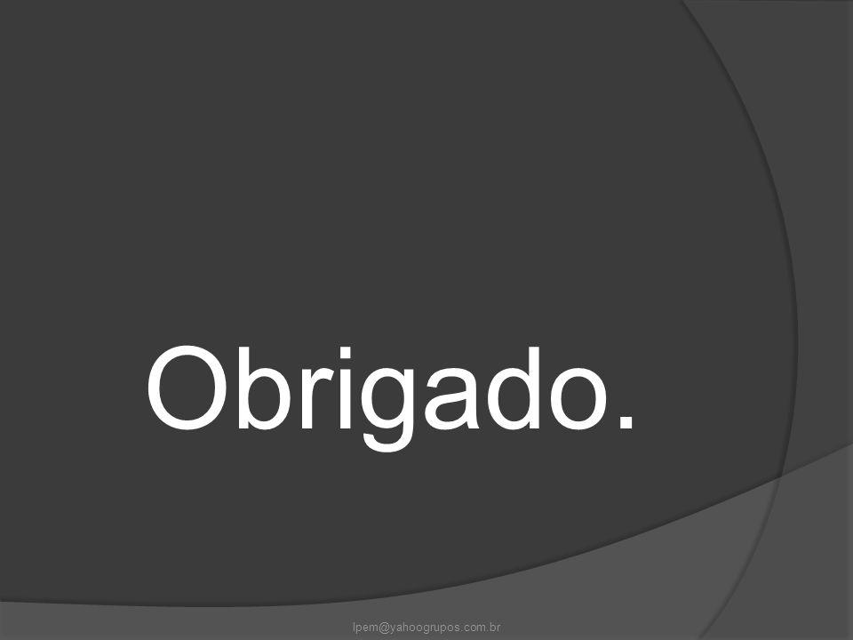 Obrigado. lpem@yahoogrupos.com.br