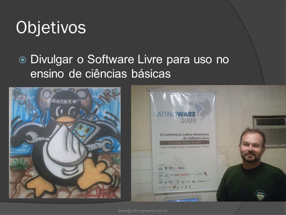 Objetivos  Divulgar o Software Livre para uso no ensino de ciências básicas lpem@yahoogrupos.com.br