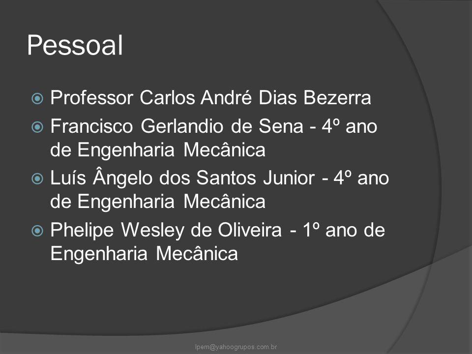 Pessoal  Professor Carlos André Dias Bezerra  Francisco Gerlandio de Sena - 4º ano de Engenharia Mecânica  Luís Ângelo dos Santos Junior - 4º ano d