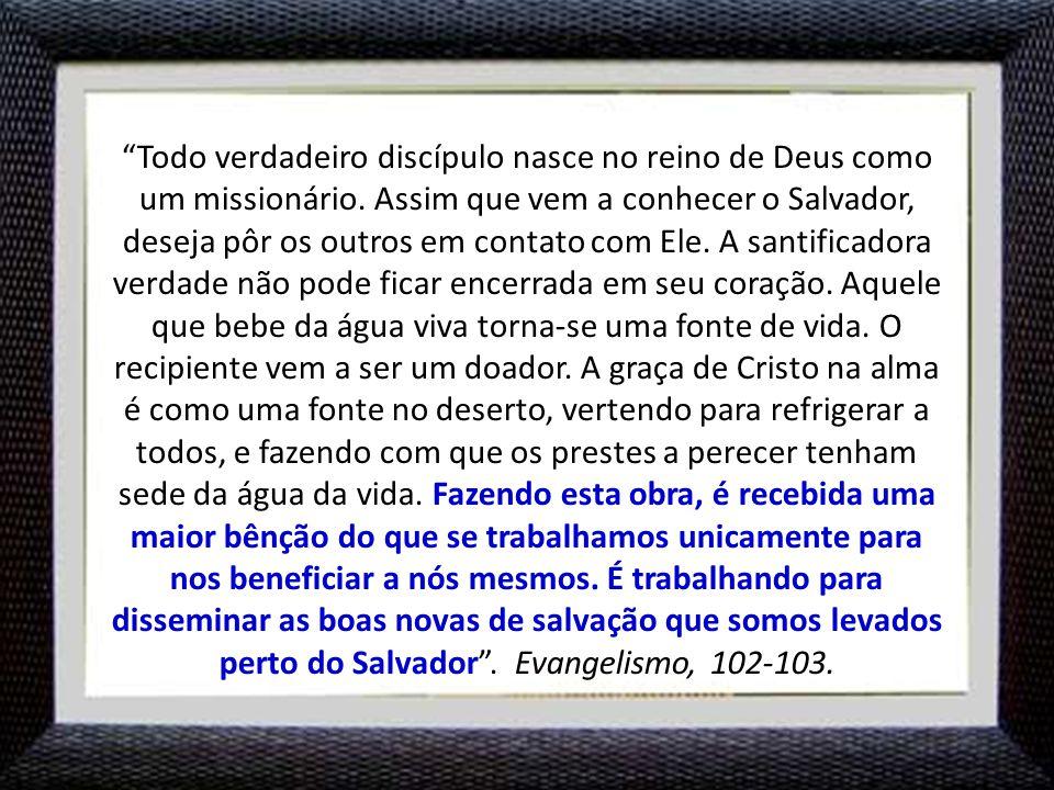 Todo verdadeiro discípulo nasce no reino de Deus como um missionário.