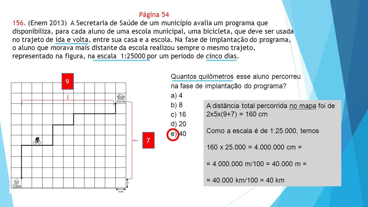 Página 54 156. (Enem 2013) A Secretaria de Saúde de um município avalia um programa que disponibiliza, para cada aluno de uma escola municipal, uma bi