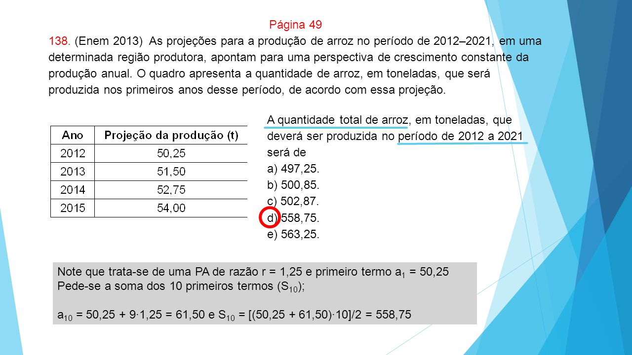 Página 49 138. (Enem 2013) As projeções para a produção de arroz no período de 2012–2021, em uma determinada região produtora, apontam para uma perspe