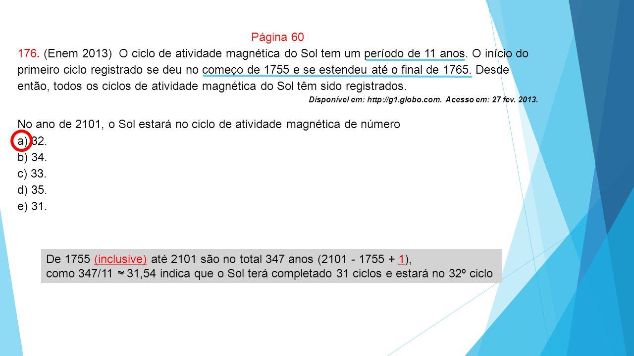 Página 60 176. (Enem 2013) O ciclo de atividade magnética do Sol tem um período de 11 anos. O início do primeiro ciclo registrado se deu no começo de