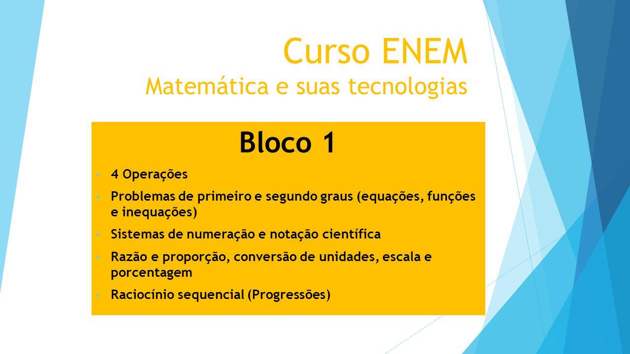 Curso ENEM Matemática e suas tecnologias Bloco 1 4 Operações Problemas de primeiro e segundo graus (equações, funções e inequações) Sistemas de numera