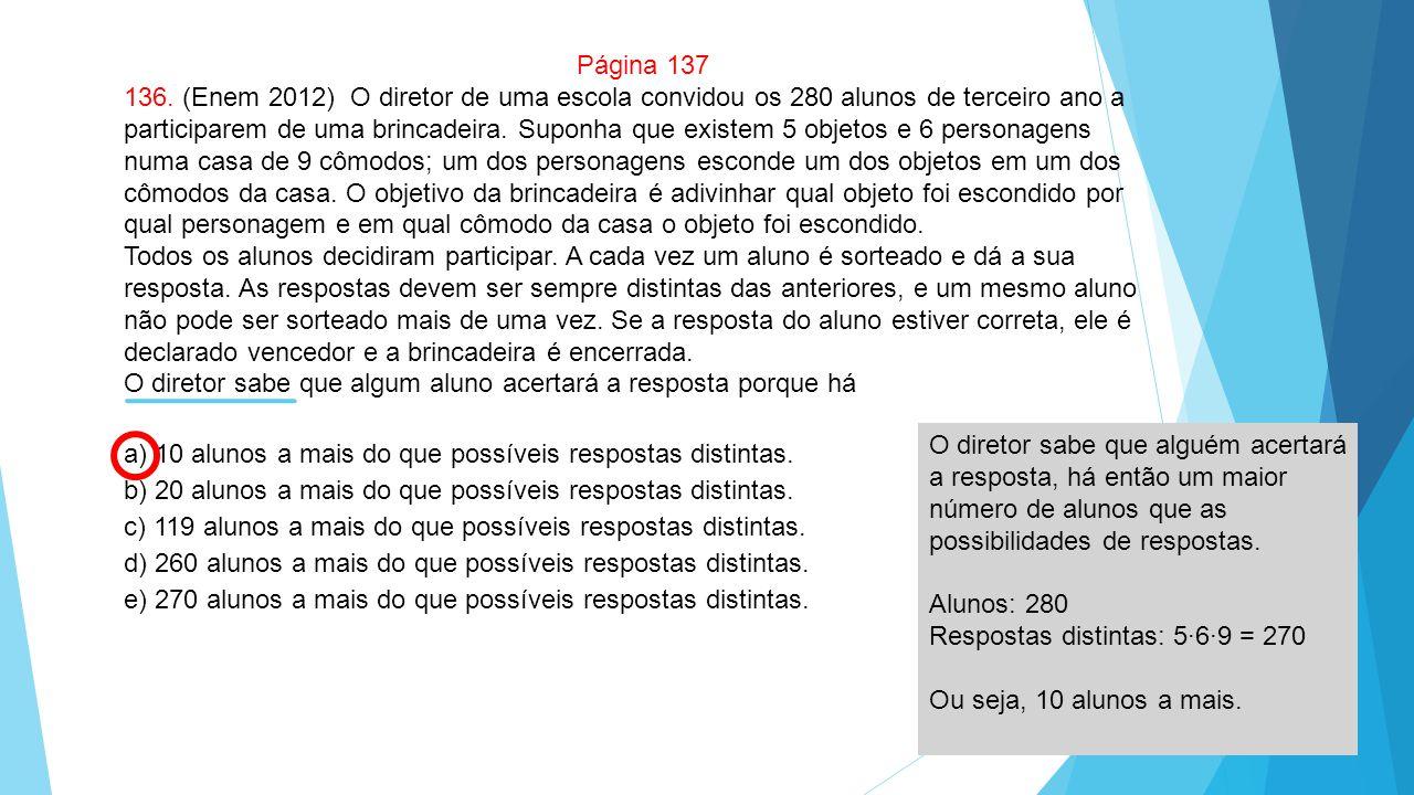 Página 137 136. (Enem 2012) O diretor de uma escola convidou os 280 alunos de terceiro ano a participarem de uma brincadeira. Suponha que existem 5 ob