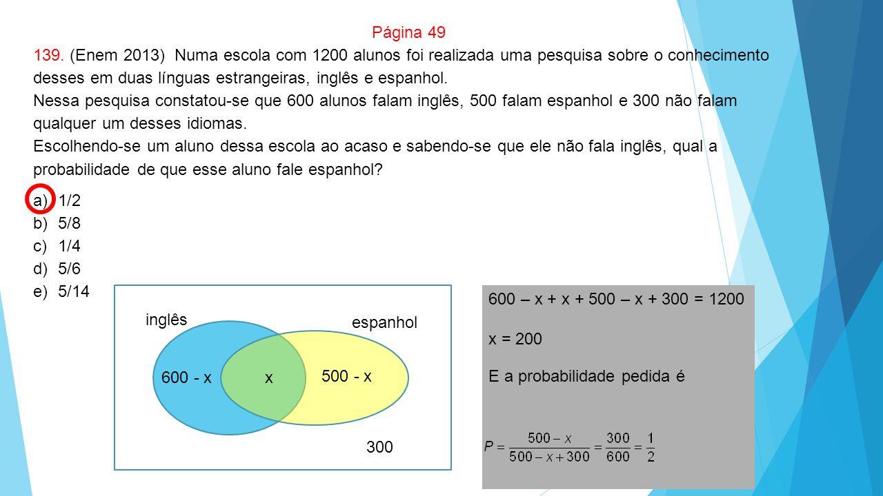 Página 49 139. (Enem 2013) Numa escola com 1200 alunos foi realizada uma pesquisa sobre o conhecimento desses em duas línguas estrangeiras, inglês e e