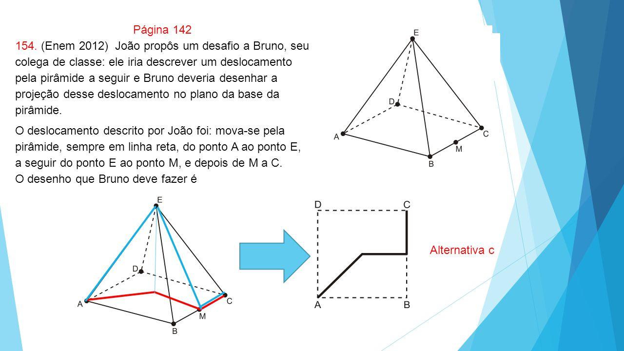 Página 142 154. (Enem 2012) João propôs um desafio a Bruno, seu colega de classe: ele iria descrever um deslocamento pela pirâmide a seguir e Bruno de