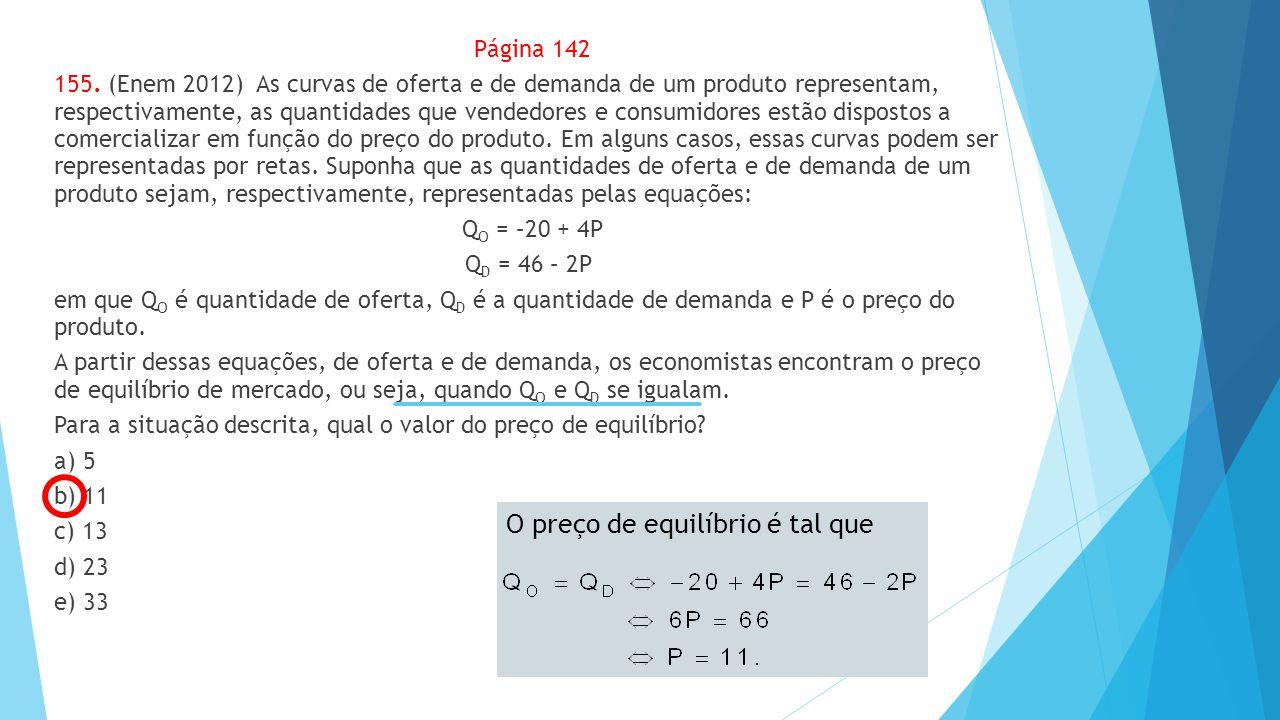 Página 142 155. (Enem 2012) As curvas de oferta e de demanda de um produto representam, respectivamente, as quantidades que vendedores e consumidores