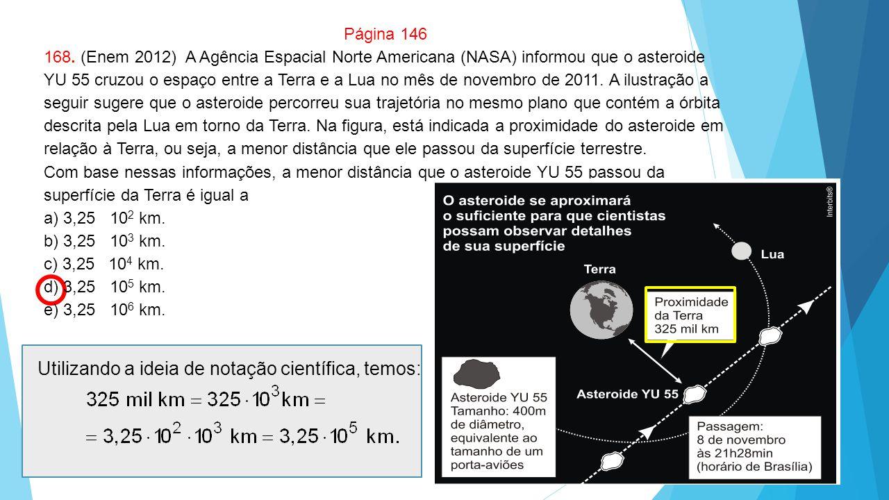 fh Página 146 168. (Enem 2012) A Agência Espacial Norte Americana (NASA) informou que o asteroide YU 55 cruzou o espaço entre a Terra e a Lua no mês d