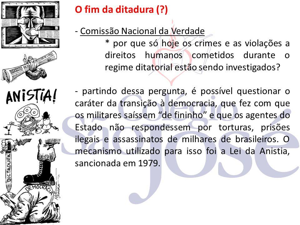 O fim da ditadura (?) - Comissão Nacional da Verdade * por que só hoje os crimes e as violações a direitos humanos cometidos durante o regime ditatori