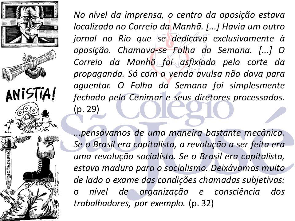 No nível da imprensa, o centro da oposição estava localizado no Correio da Manhã. [...] Havia um outro jornal no Rio que se dedicava exclusivamente à