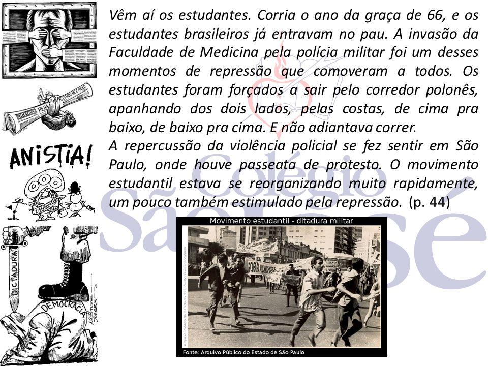 Vêm aí os estudantes. Corria o ano da graça de 66, e os estudantes brasileiros já entravam no pau. A invasão da Faculdade de Medicina pela polícia mil