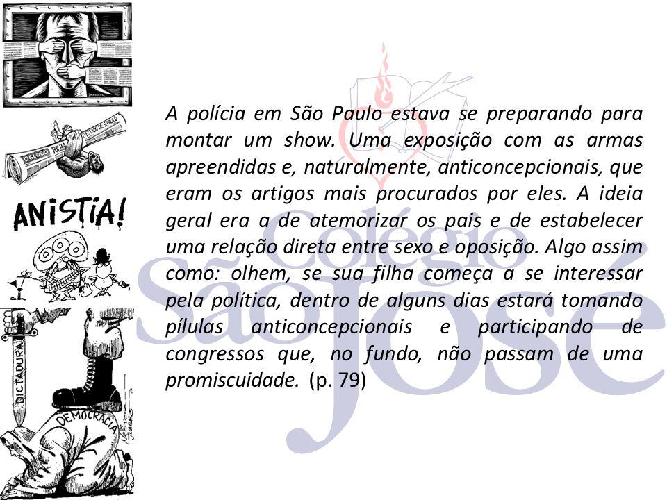 A polícia em São Paulo estava se preparando para montar um show. Uma exposição com as armas apreendidas e, naturalmente, anticoncepcionais, que eram o