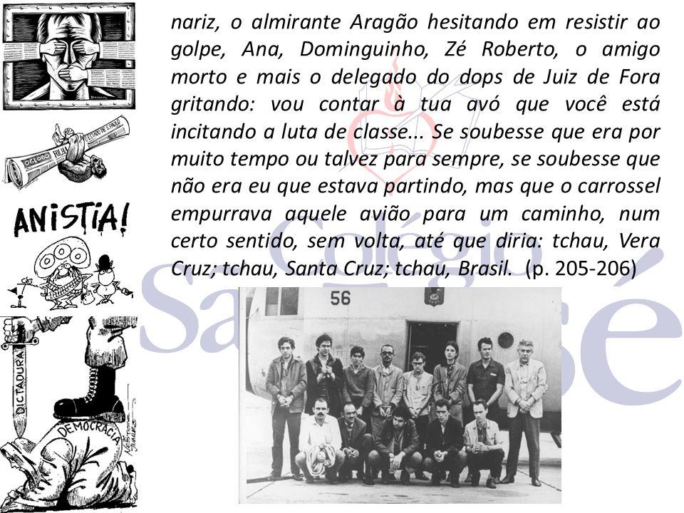 nariz, o almirante Aragão hesitando em resistir ao golpe, Ana, Dominguinho, Zé Roberto, o amigo morto e mais o delegado do dops de Juiz de Fora gritan