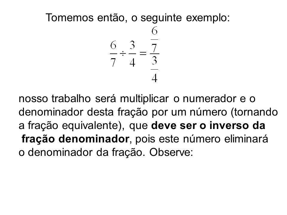 Tomemos então, o seguinte exemplo: nosso trabalho será multiplicar o numerador e o denominador desta fração por um número (tornando a fração equivalen