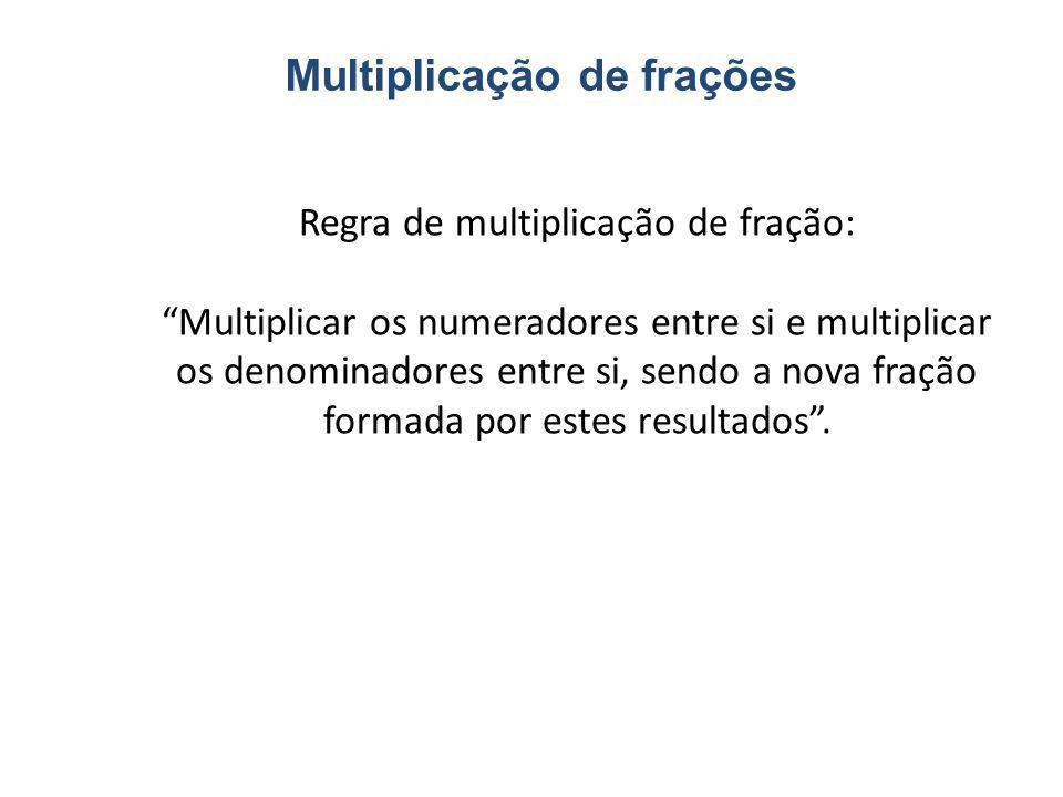 """Multiplicação de frações Regra de multiplicação de fração: """"Multiplicar os numeradores entre si e multiplicar os denominadores entre si, sendo a nova"""