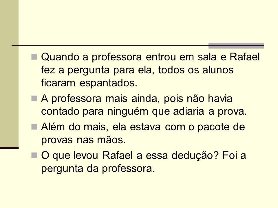Quando a professora entrou em sala e Rafael fez a pergunta para ela, todos os alunos ficaram espantados. A professora mais ainda, pois não havia conta