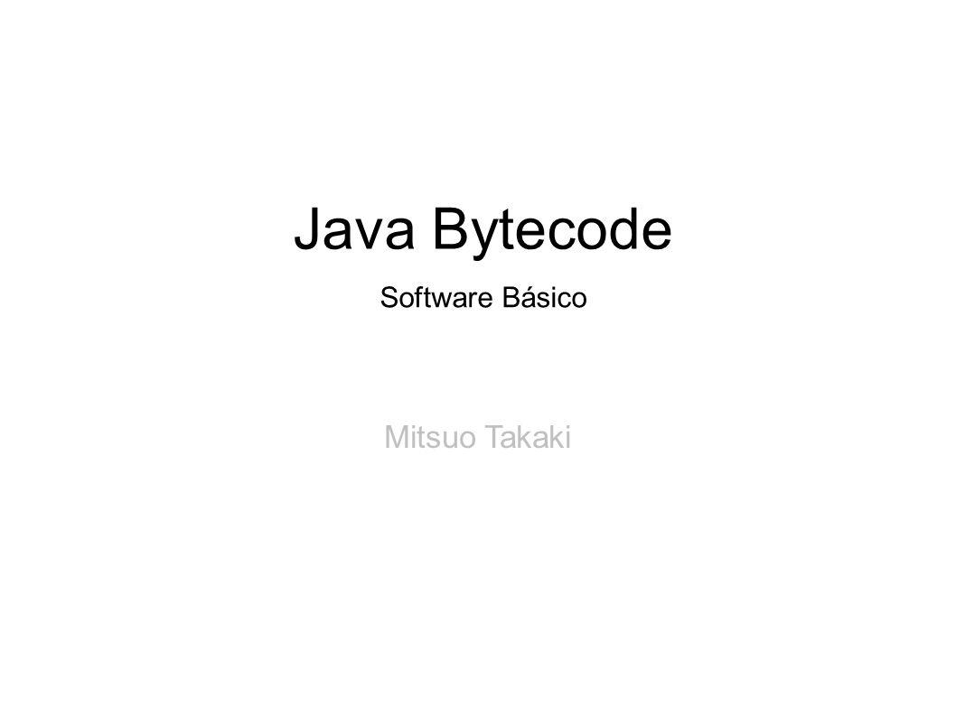 Mitsuo Takaki Java Bytecode Software Básico
