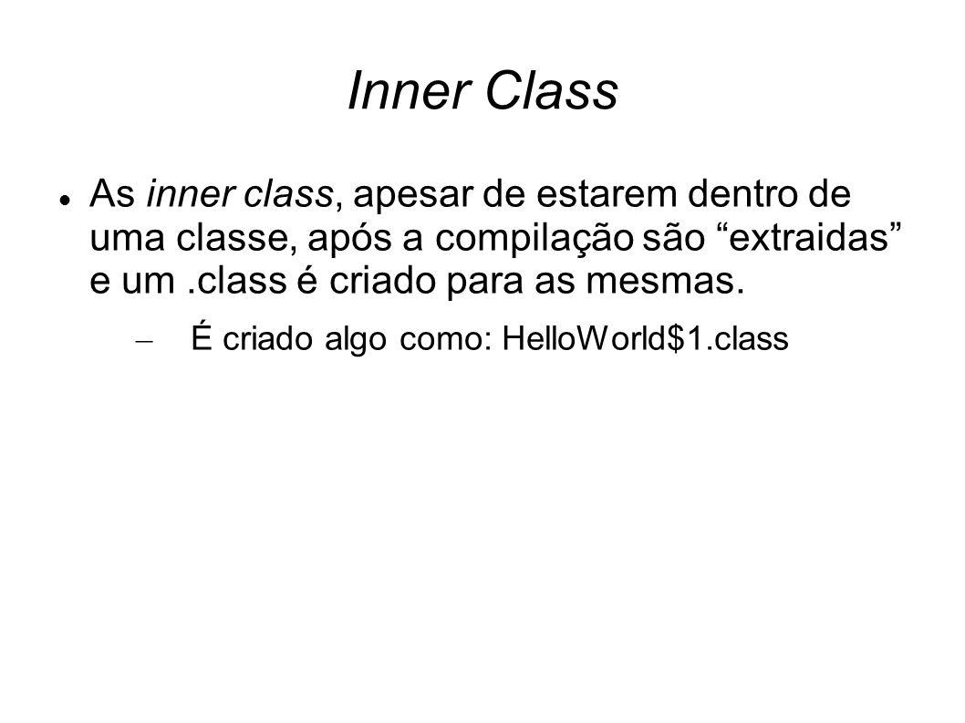 """Inner Class As inner class, apesar de estarem dentro de uma classe, após a compilação são """"extraidas"""" e um.class é criado para as mesmas. – É criado a"""