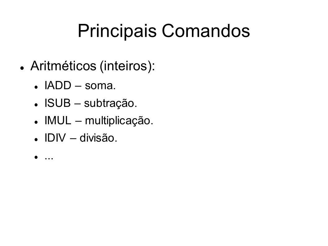 Principais Comandos Aritméticos (inteiros): IADD – soma. ISUB – subtração. IMUL – multiplicação. IDIV – divisão....
