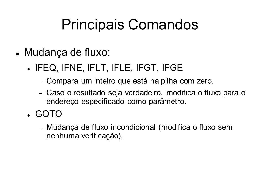 Principais Comandos Mudança de fluxo: IFEQ, IFNE, IFLT, IFLE, IFGT, IFGE  Compara um inteiro que está na pilha com zero.  Caso o resultado seja verd