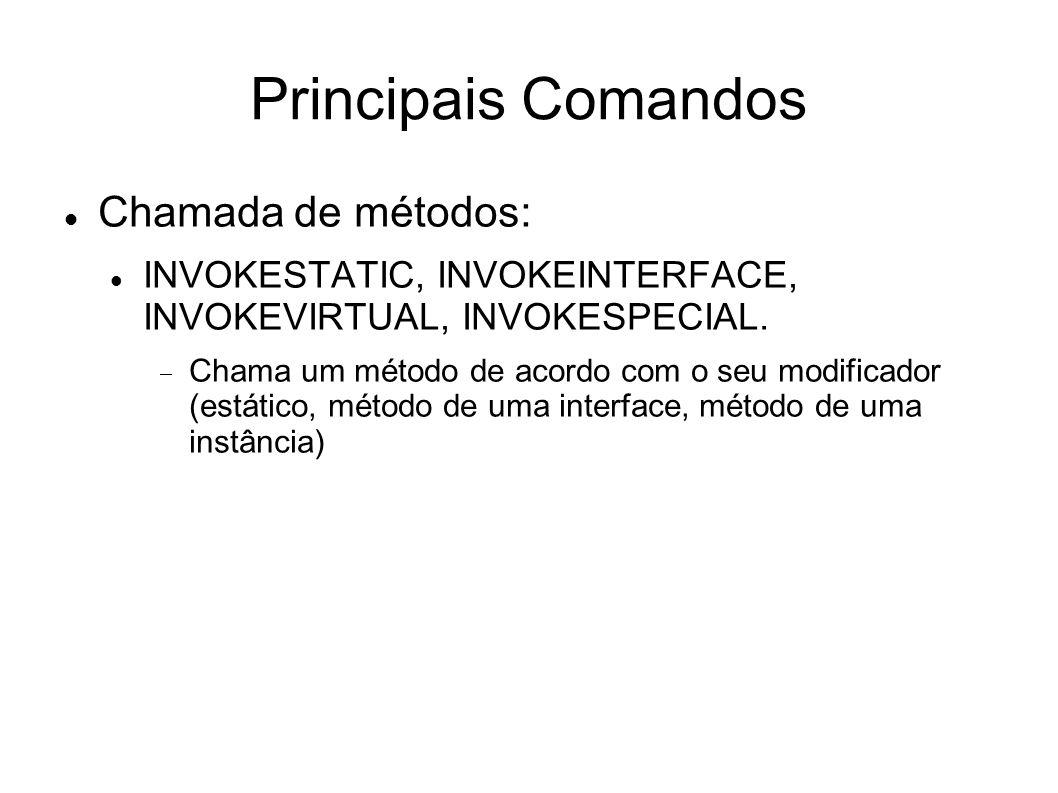Principais Comandos Chamada de métodos: INVOKESTATIC, INVOKEINTERFACE, INVOKEVIRTUAL, INVOKESPECIAL.  Chama um método de acordo com o seu modificador